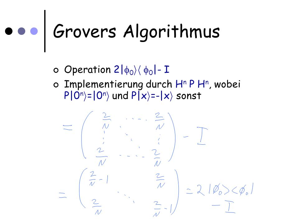 Grovers Algorithmus Operation 2| 0 ih 0 |- I Implementierung durch H  n P H  n, wobei P|0 n i =|0 n i und P|x i =-|x i sonst