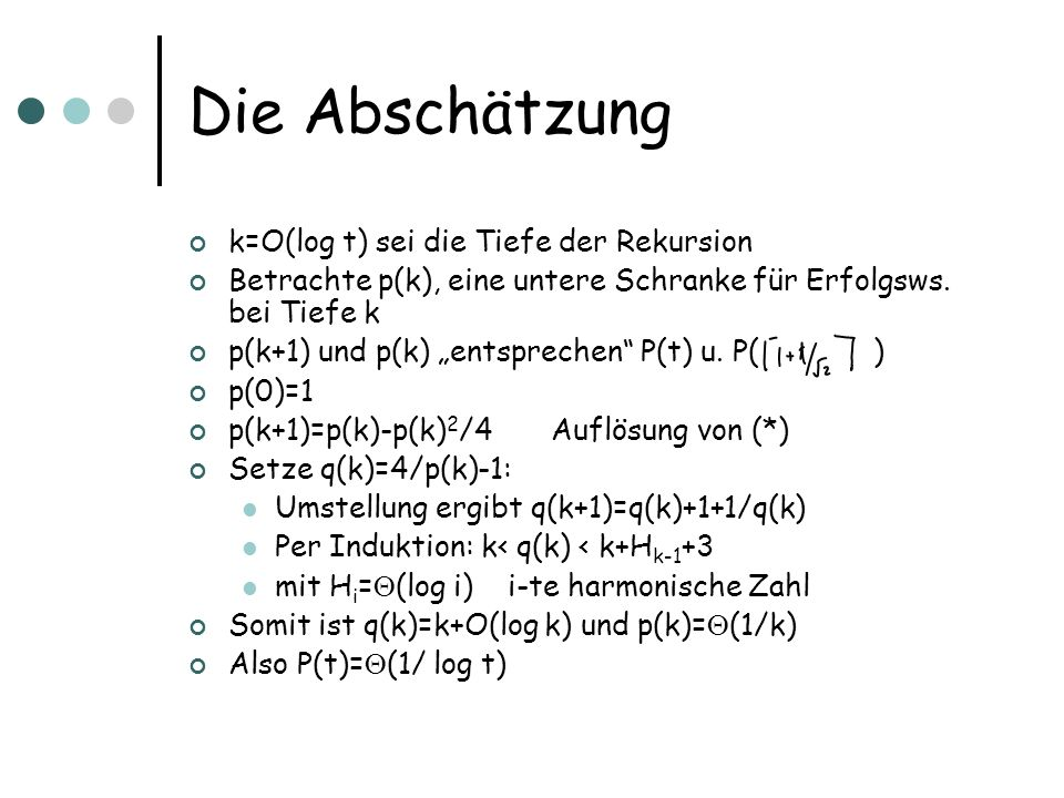Die Union Operation Gegeben sind zwei binomische Heaps G,H, diese sollen verschmolzen werden Wenn ein Baum B i nur in G oder in H liegt: kein Problem B i in beiden: verschmelze Prozedur Link(y,z) y und z seien Wurzel von zwei B i und key(z) · key(y) (y):=z sibling(y):=child(z) child(z):=y degree(z) um 1 erhöhen So entsteht ein B i+1 Baum, jetzt muss eventuell weiter verschmolzen werden!