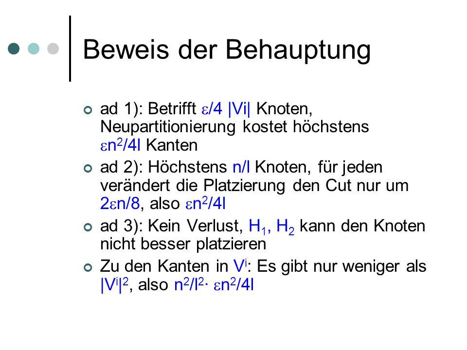 Beweis der Behauptung ad 1): Betrifft /4 |Vi| Knoten, Neupartitionierung kostet höchstens n 2 /4l Kanten ad 2): Höchstens n/l Knoten, für jeden veränd