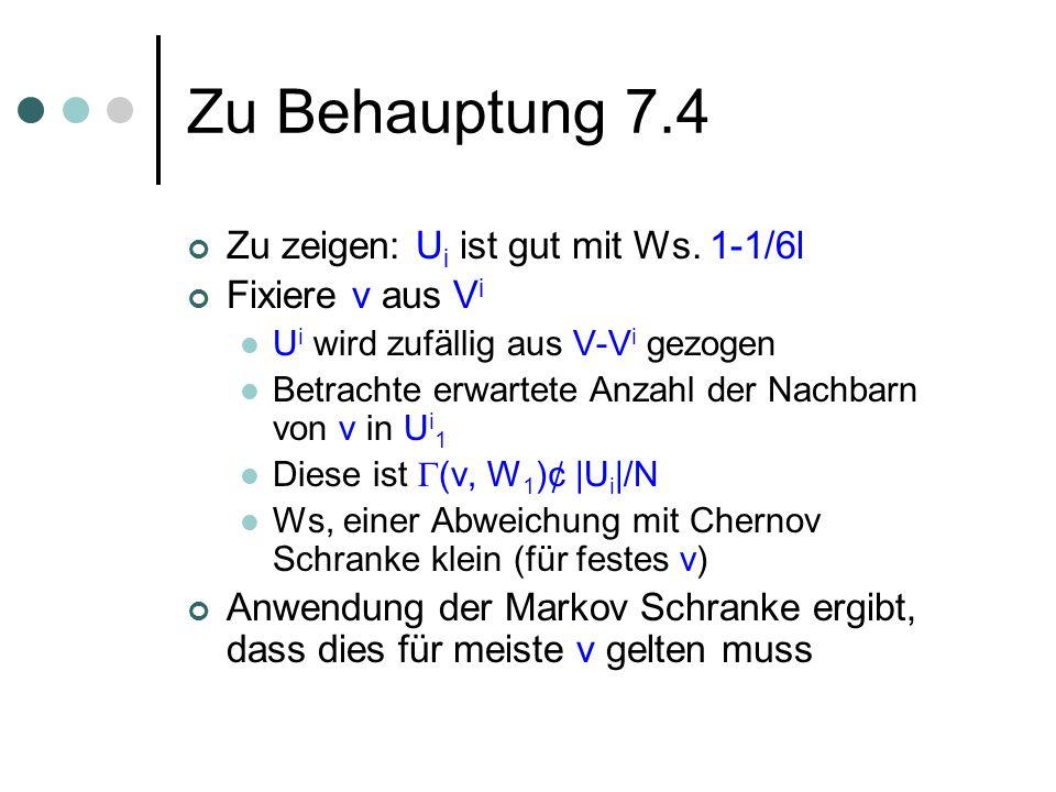 Zu Behauptung 7.4 Zu zeigen: U i ist gut mit Ws. 1-1/6l Fixiere v aus V i U i wird zufällig aus V-V i gezogen Betrachte erwartete Anzahl der Nachbarn