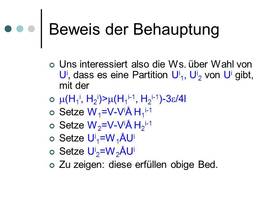 Beweis der Behauptung Uns interessiert also die Ws. über Wahl von U i, dass es eine Partition U i 1, U i 2 von U i gibt, mit der (H 1 i, H 2 i )> (H 1