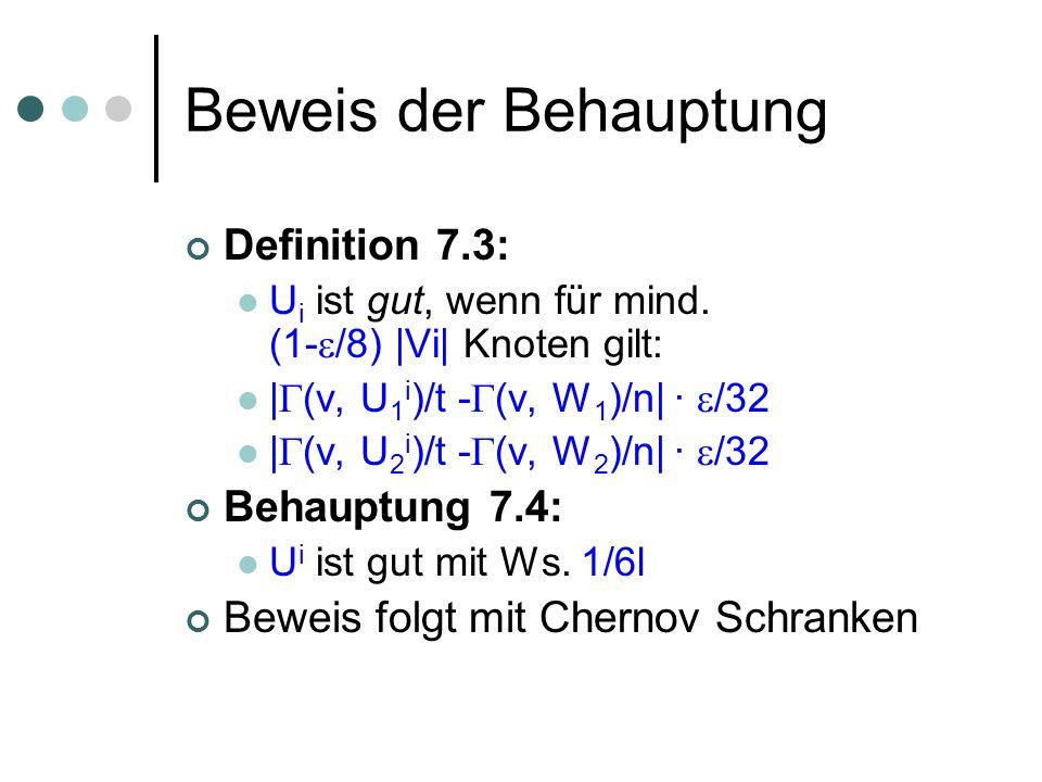 Beweis der Behauptung Definition 7.3: U i ist gut, wenn für mind. (1- /8) |Vi| Knoten gilt: | (v, U 1 i )/t - (v, W 1 )/n| · /32 | (v, U 2 i )/t - (v,
