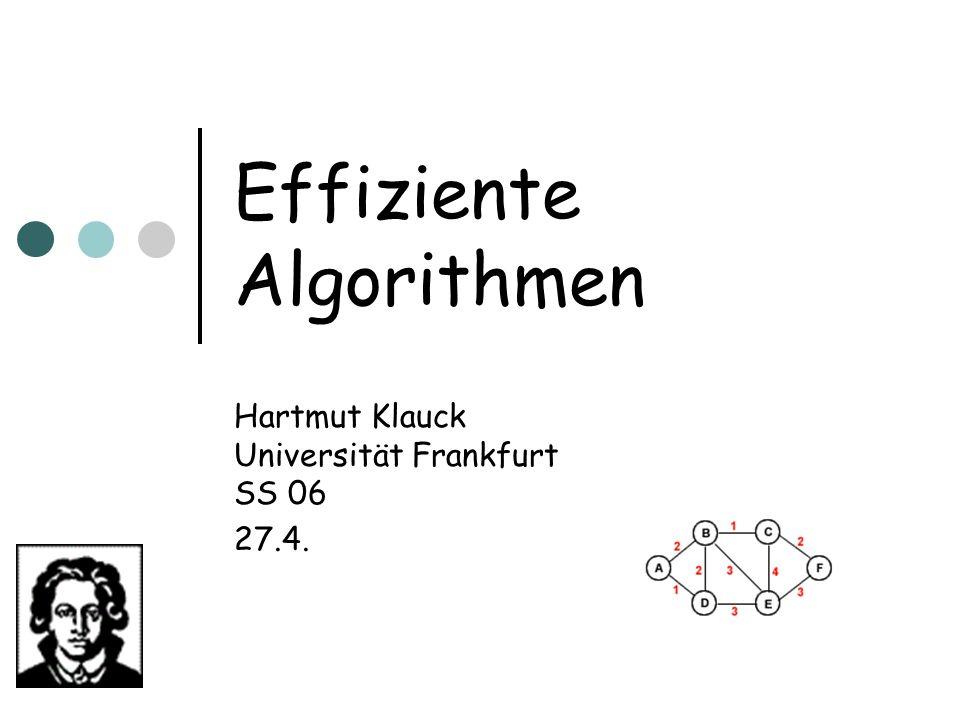 Effiziente Algorithmen Hartmut Klauck Universität Frankfurt SS 06 27.4.