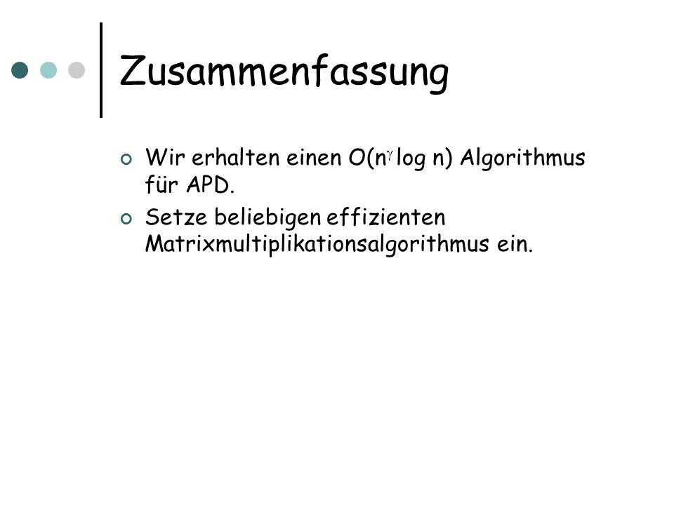 Zusammenfassung Wir erhalten einen O(n log n) Algorithmus für APD.
