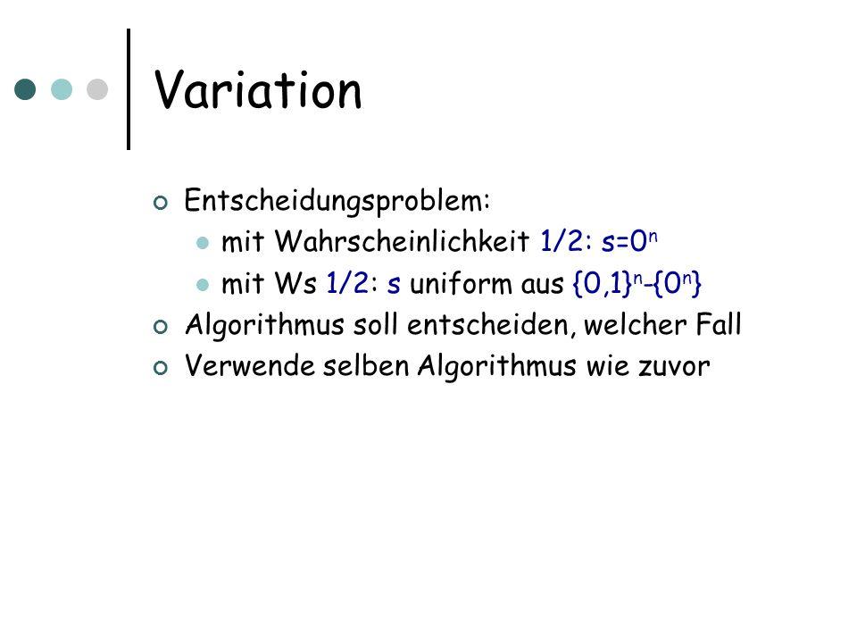 Variation Entscheidungsproblem: mit Wahrscheinlichkeit 1/2: s=0 n mit Ws 1/2: s uniform aus {0,1} n -{0 n } Algorithmus soll entscheiden, welcher Fall Verwende selben Algorithmus wie zuvor