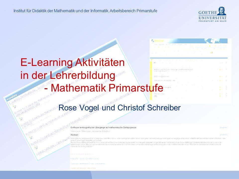Institut für Didaktik der Mathematik und der Informatik, Arbeitsbereich Primarstufe E-Learning Aktivitäten in der Lehrerbildung - Mathematik Primarstufe Rose Vogel und Christof Schreiber