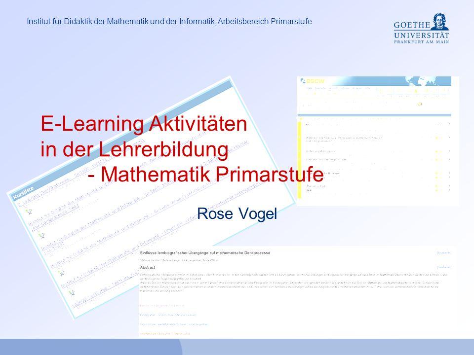 Institut für Didaktik der Mathematik und der Informatik, Arbeitsbereich Primarstufe E-Learning Aktivitäten in der Lehrerbildung - Mathematik Primarstufe Rose Vogel