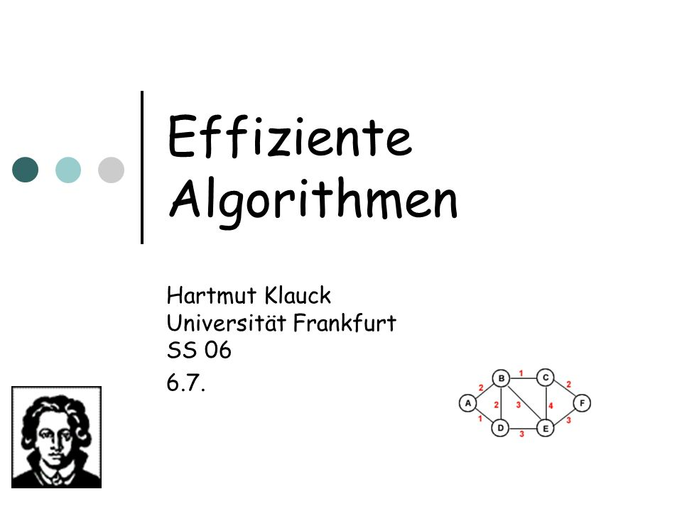 Effiziente Algorithmen Hartmut Klauck Universität Frankfurt SS 06 6.7.
