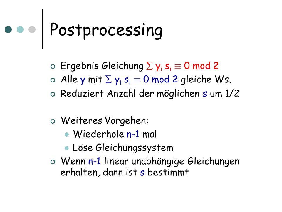 Postprocessing Ergebnis Gleichung y i s i ´ 0 mod 2 Alle y mit y i s i ´ 0 mod 2 gleiche Ws.