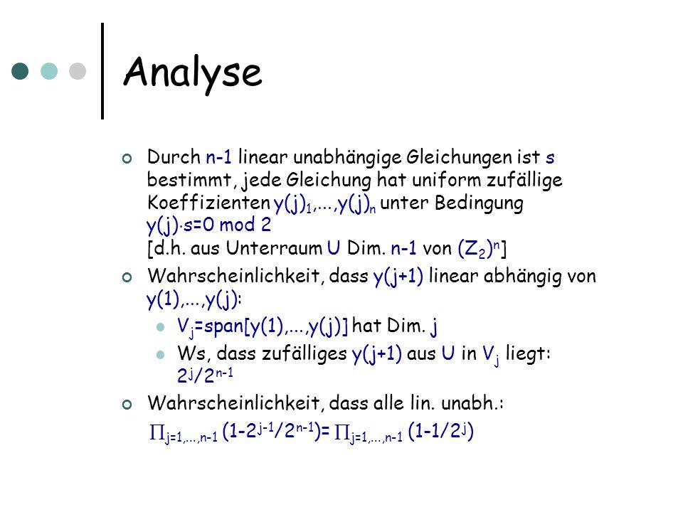 Analyse Durch n-1 linear unabhängige Gleichungen ist s bestimmt, jede Gleichung hat uniform zufällige Koeffizienten y(j) 1,...,y(j) n unter Bedingung y(j) ¢ s=0 mod 2 [d.h.