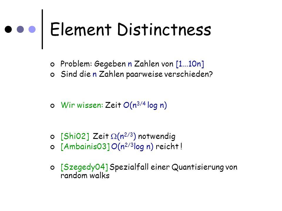 Element Distinctness Problem: Gegeben n Zahlen von [1...10n] Sind die n Zahlen paarweise verschieden.