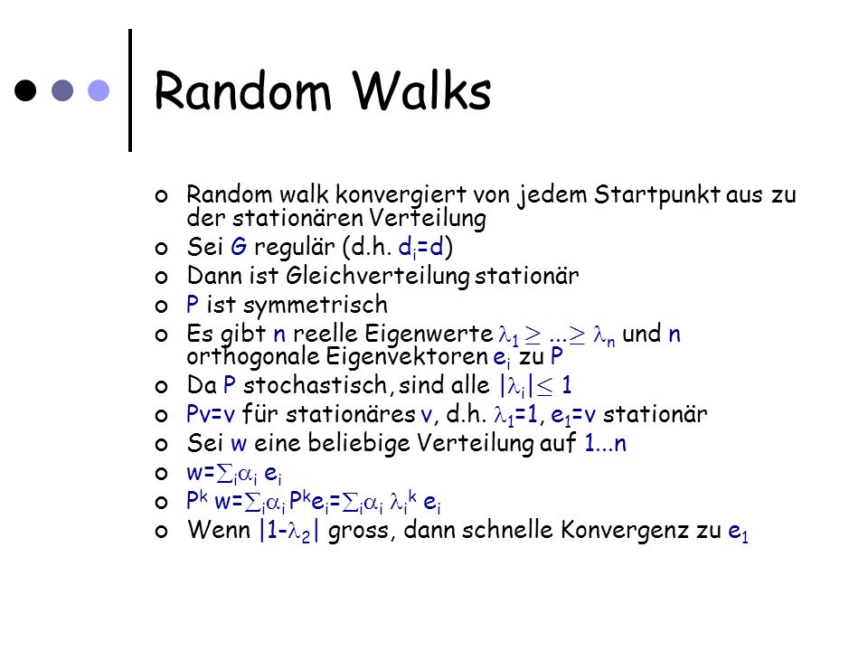 Random Walks Random walk konvergiert von jedem Startpunkt aus zu der stationären Verteilung Sei G regulär (d.h.