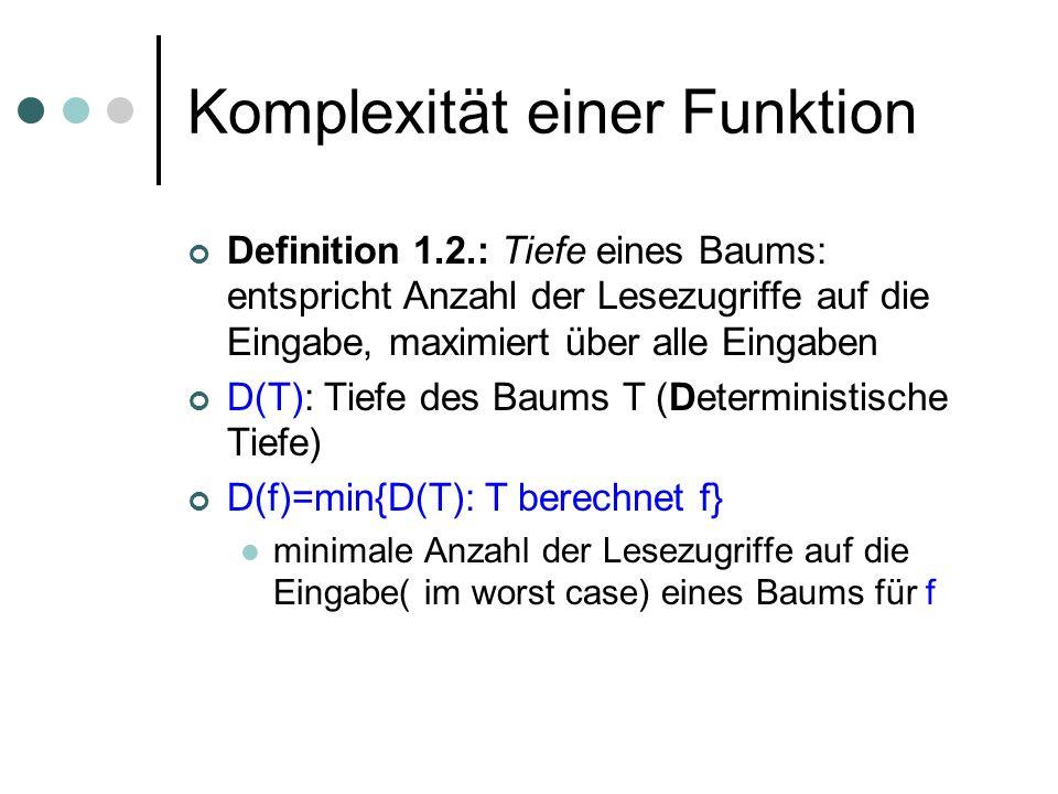 Komplexität einer Funktion Definition 1.2.: Tiefe eines Baums: entspricht Anzahl der Lesezugriffe auf die Eingabe, maximiert über alle Eingaben D(T):