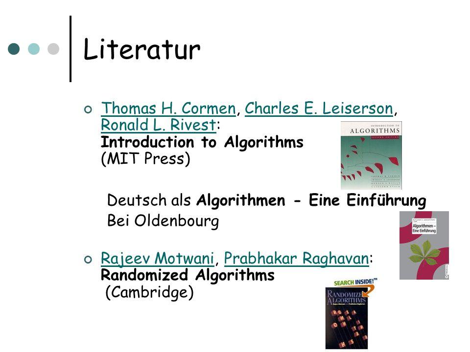 Literatur Thomas H. Cormen, Charles E. Leiserson, Ronald L. Rivest: Introduction to Algorithms (MIT Press) Thomas H. CormenCharles E. Leiserson Ronald