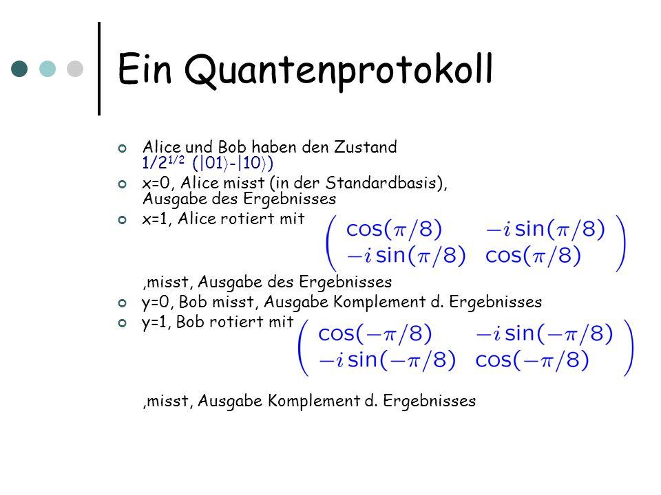 Ein Quantenprotokoll Alice und Bob haben den Zustand 1/2 1/2 (|01 i -|10 i ) x=0, Alice misst (in der Standardbasis), Ausgabe des Ergebnisses x=1, Ali