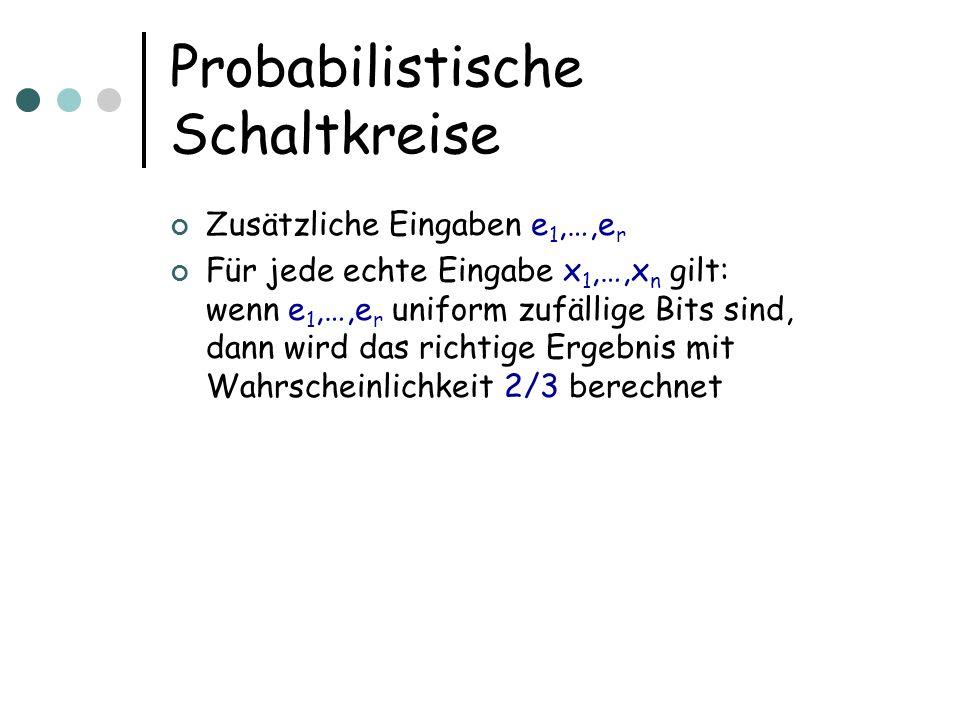 Probabilistische Schaltkreise Zusätzliche Eingaben e 1,…,e r Für jede echte Eingabe x 1,…,x n gilt: wenn e 1,…,e r uniform zufällige Bits sind, dann w