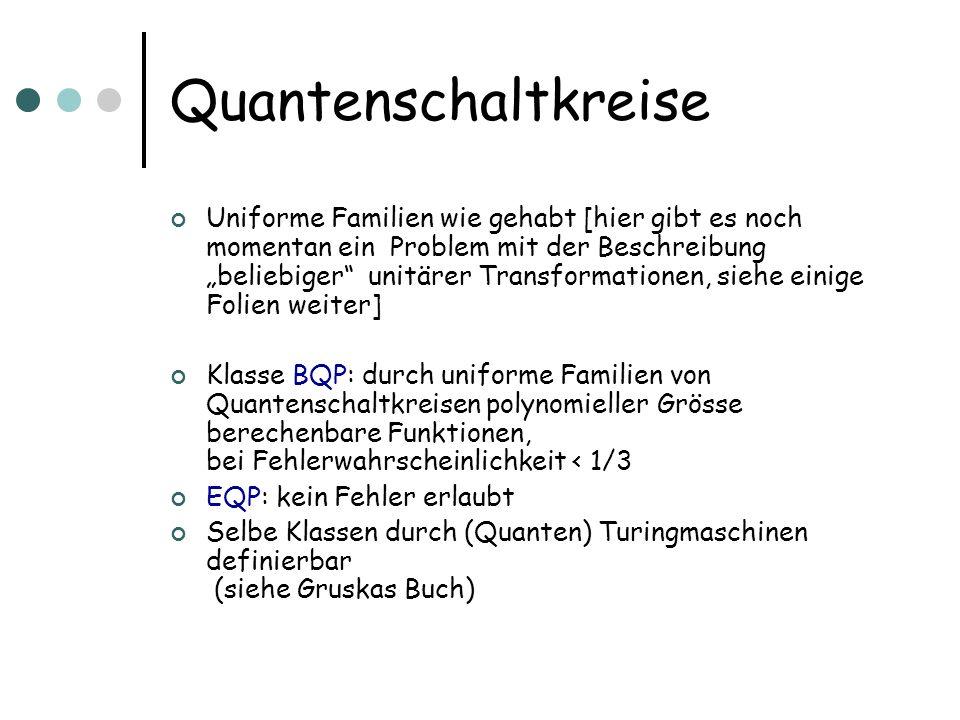 Quantenschaltkreise Uniforme Familien wie gehabt [hier gibt es noch momentan ein Problem mit der Beschreibung beliebiger unitärer Transformationen, si