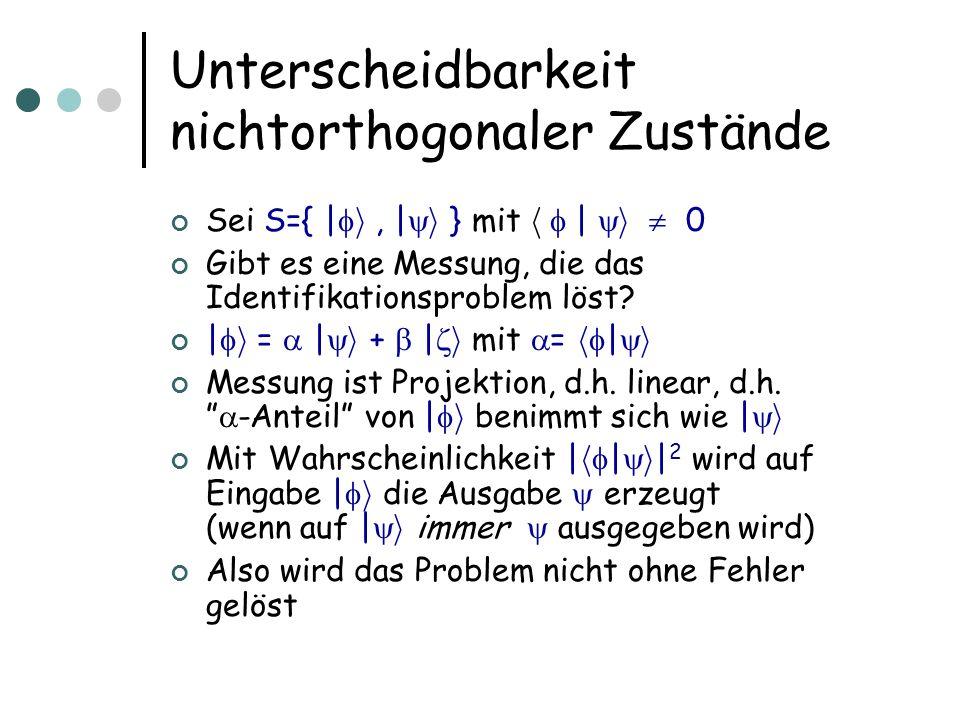 Unterscheidbarkeit nichtorthogonaler Zustände Sei S={ | i, | i } mit h | i 0 Gibt es eine Messung, die das Identifikationsproblem löst? | i = | i + |