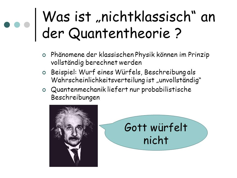 Was ist nichtklassisch an der Quantentheorie ? Phänomene der klassischen Physik können im Prinzip vollständig berechnet werden Beispiel: Wurf eines Wü