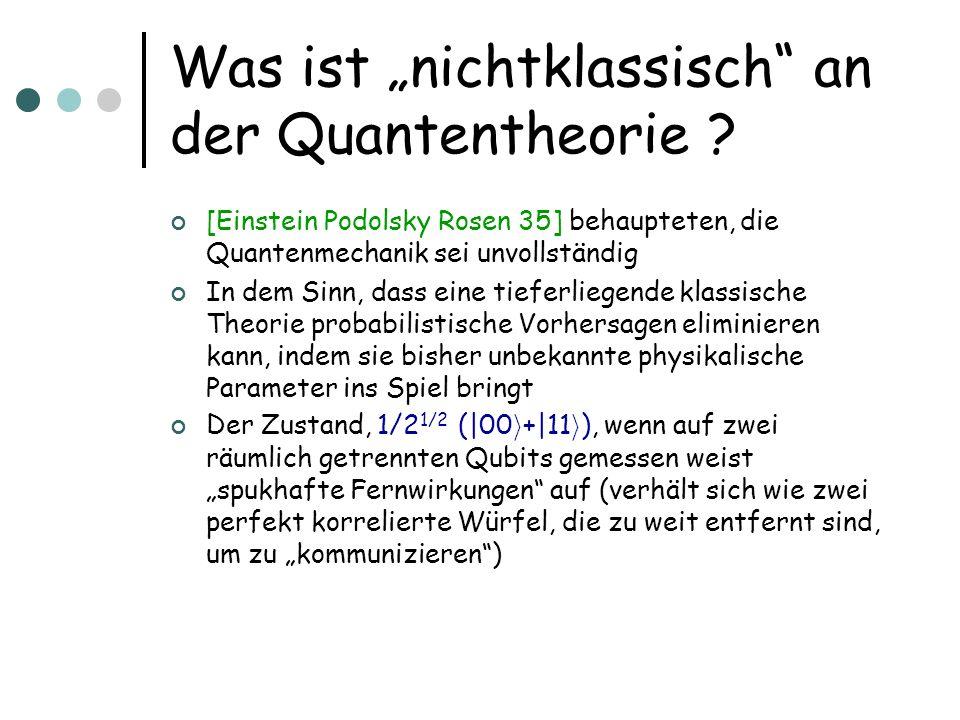 Was ist nichtklassisch an der Quantentheorie ? [Einstein Podolsky Rosen 35] behaupteten, die Quantenmechanik sei unvollständig In dem Sinn, dass eine