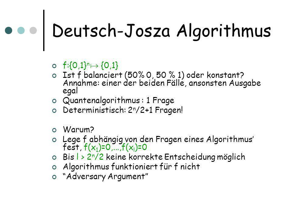 Deutsch-Josza Algorithmus f:{0,1} n {0,1} Ist f balanciert (50% 0, 50 % 1) oder konstant.