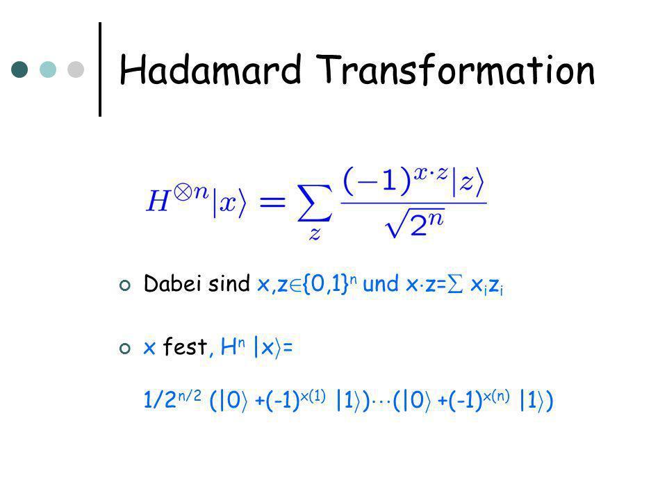 Hadamard Transformation Dabei sind x,z 2 {0,1} n und x ¢ z= x i z i x fest, H  n |x i = 1/2 n/2 (|0 i +(-1) x(1) |1 i )   (|0 i +(-1) x(n) |1 i )