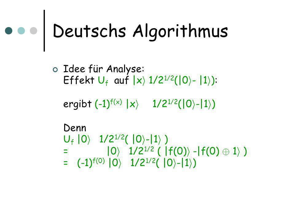 Bemerkungen Deutsch Josza Problem kann effizient durch randomisierten Algorithmus mit Fehler gelöst werden (später finden wir bessere Beispiele von Quantenalgorithmen)