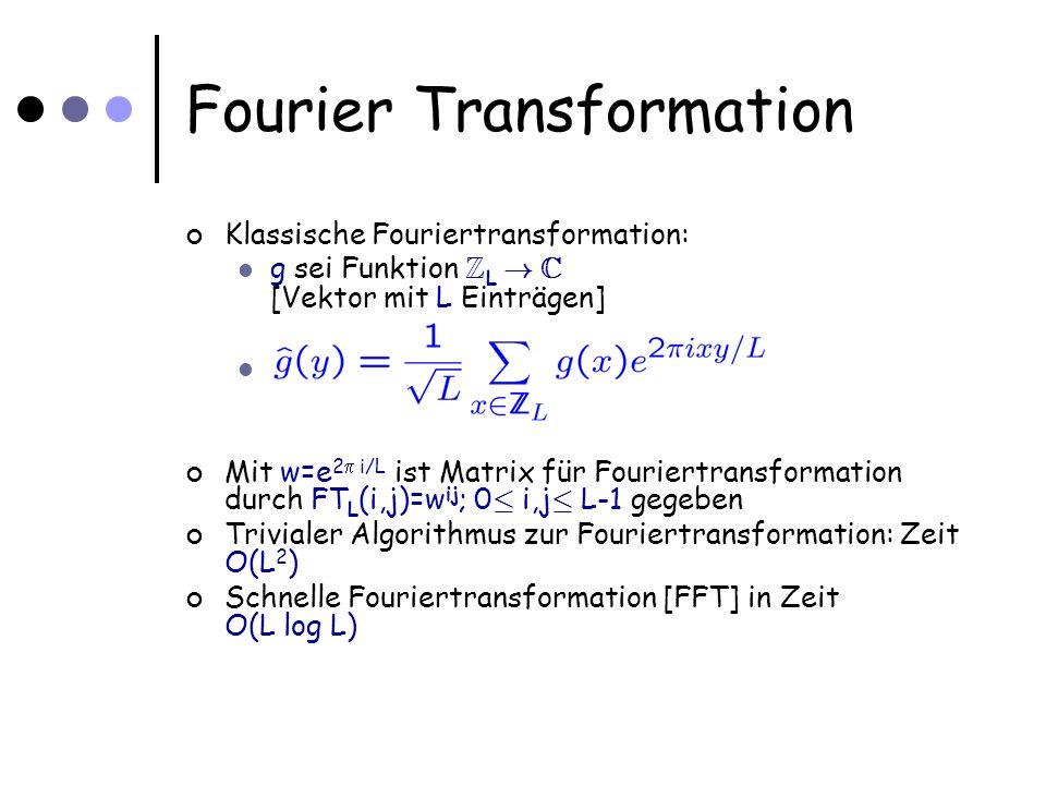 Fourier Transformation Klassische Fouriertransformation: g sei Funktion Z L ! C [Vektor mit L Einträgen] Mit w=e 2 i/L ist Matrix für Fouriertransform