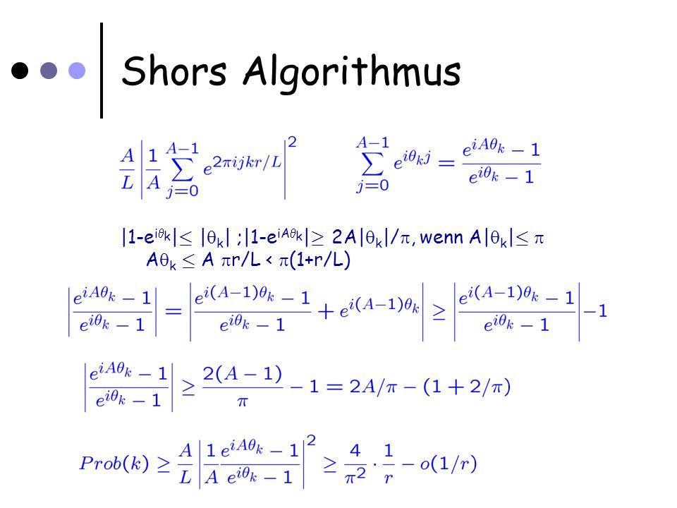 Shors Algorithmus |1-e i k | · | k | ;|1-e iA k | ¸ 2A| k |/, wenn A| k | · A k · A r/L < (1+r/L)