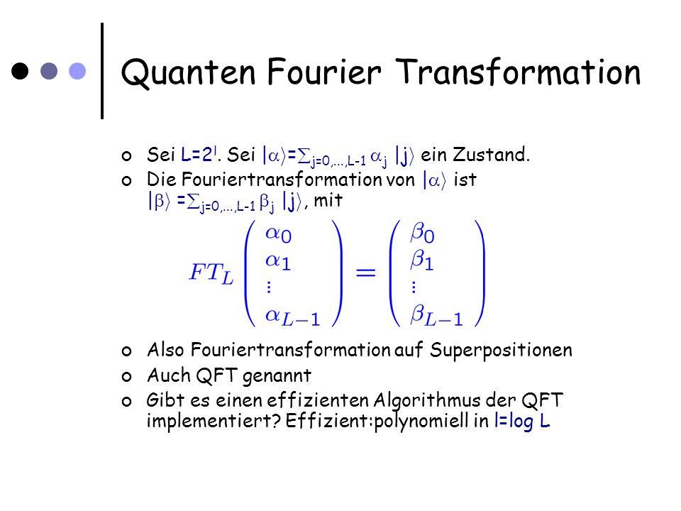 Quanten Fourier Transformation Sei L=2 l. Sei | i = j=0,...,L-1 j |j i ein Zustand.