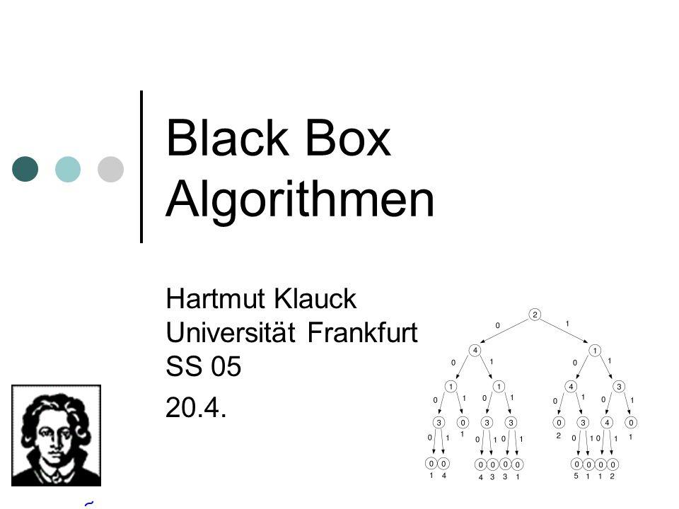 Black Box Algorithmen Hartmut Klauck Universität Frankfurt SS 05 20.4.