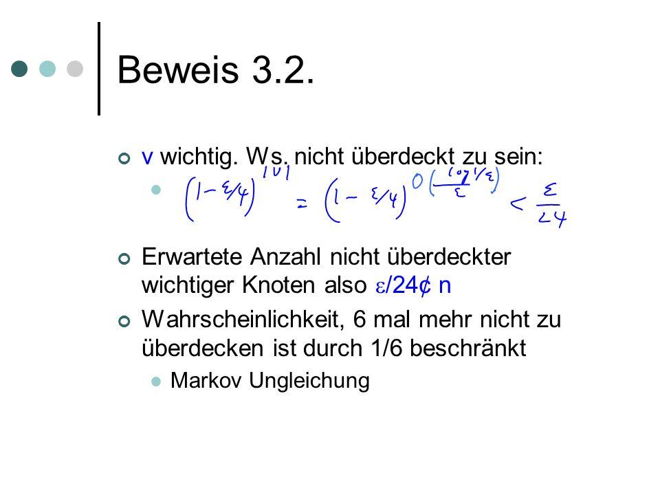 Beweis 3.2. v wichtig. Ws. nicht überdeckt zu sein: Erwartete Anzahl nicht überdeckter wichtiger Knoten also /24¢ n Wahrscheinlichkeit, 6 mal mehr nic