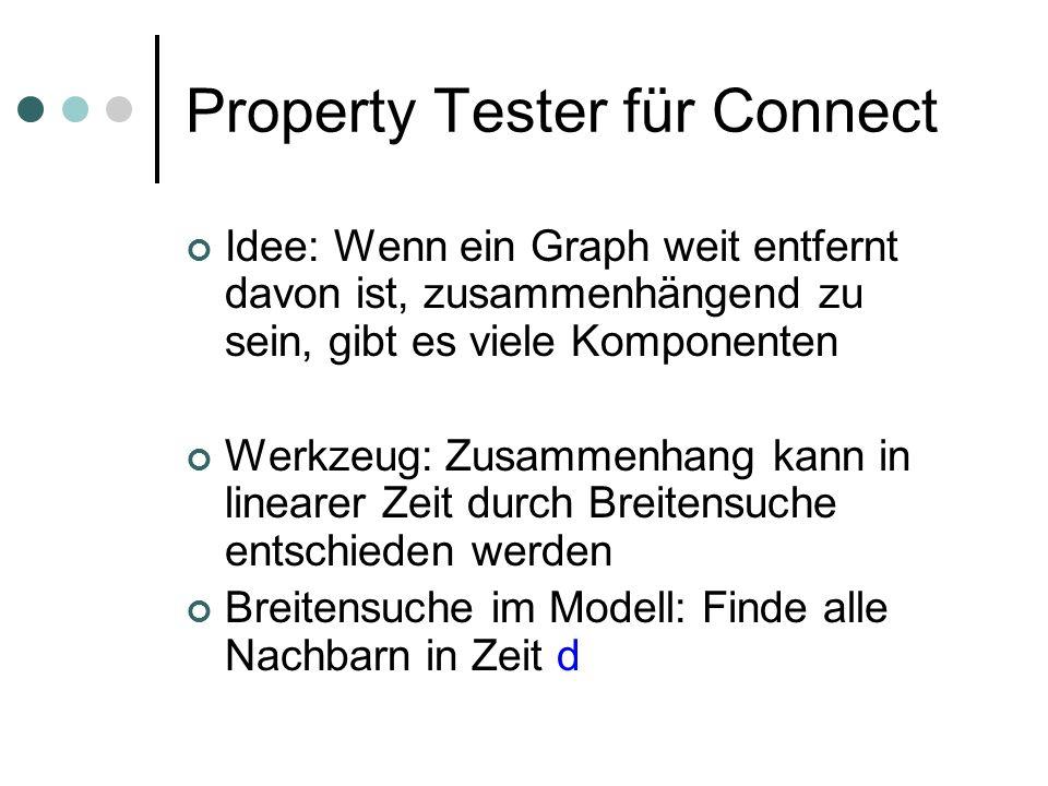 Property Tester für Connect Idee: Wenn ein Graph weit entfernt davon ist, zusammenhängend zu sein, gibt es viele Komponenten Werkzeug: Zusammenhang ka