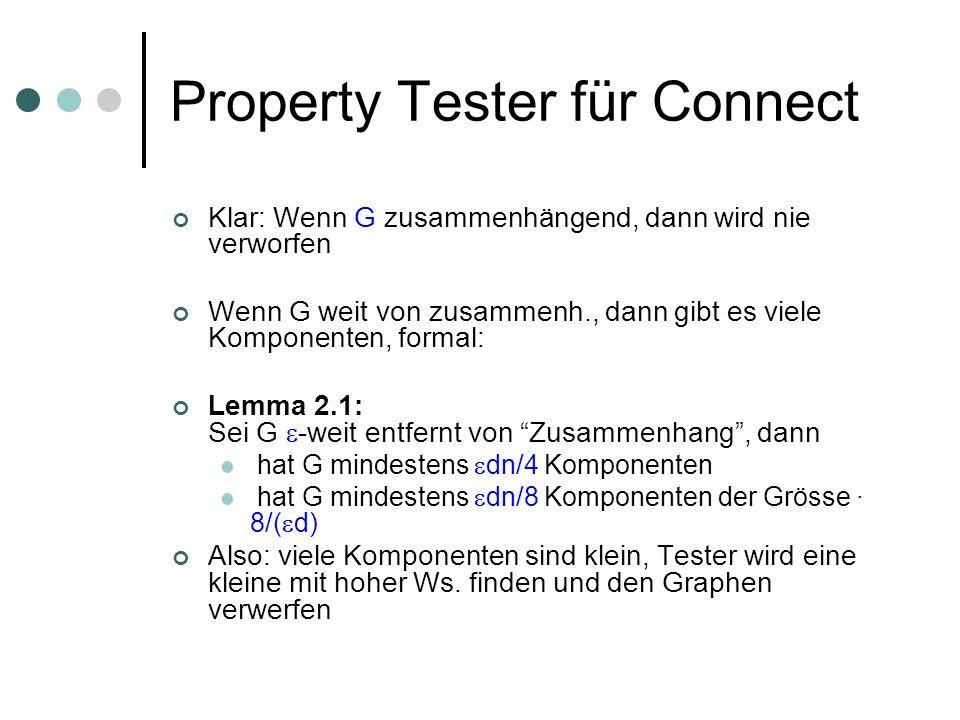Property Tester für Connect Klar: Wenn G zusammenhängend, dann wird nie verworfen Wenn G weit von zusammenh., dann gibt es viele Komponenten, formal: