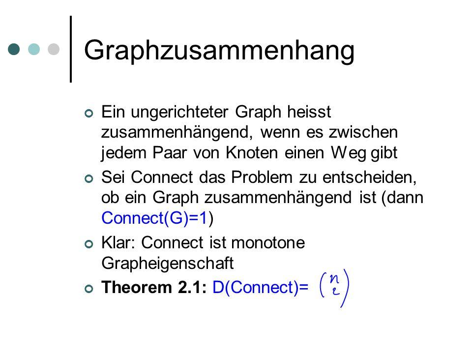 Graphzusammenhang Ein ungerichteter Graph heisst zusammenhängend, wenn es zwischen jedem Paar von Knoten einen Weg gibt Sei Connect das Problem zu ent
