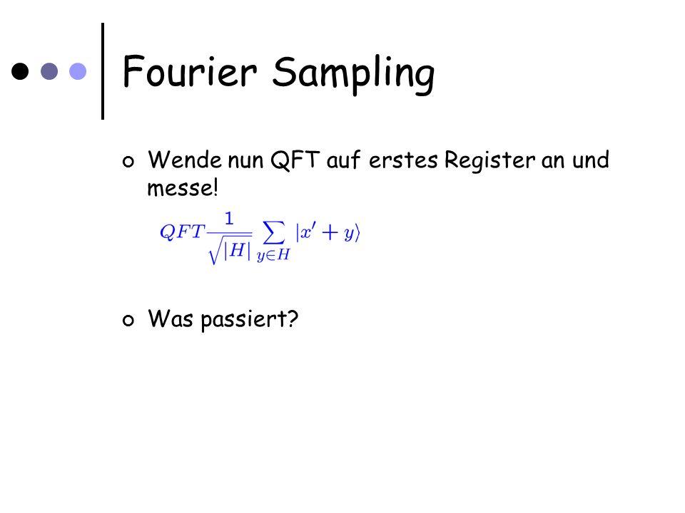 Fourier Sampling Wende nun QFT auf erstes Register an und messe! Was passiert