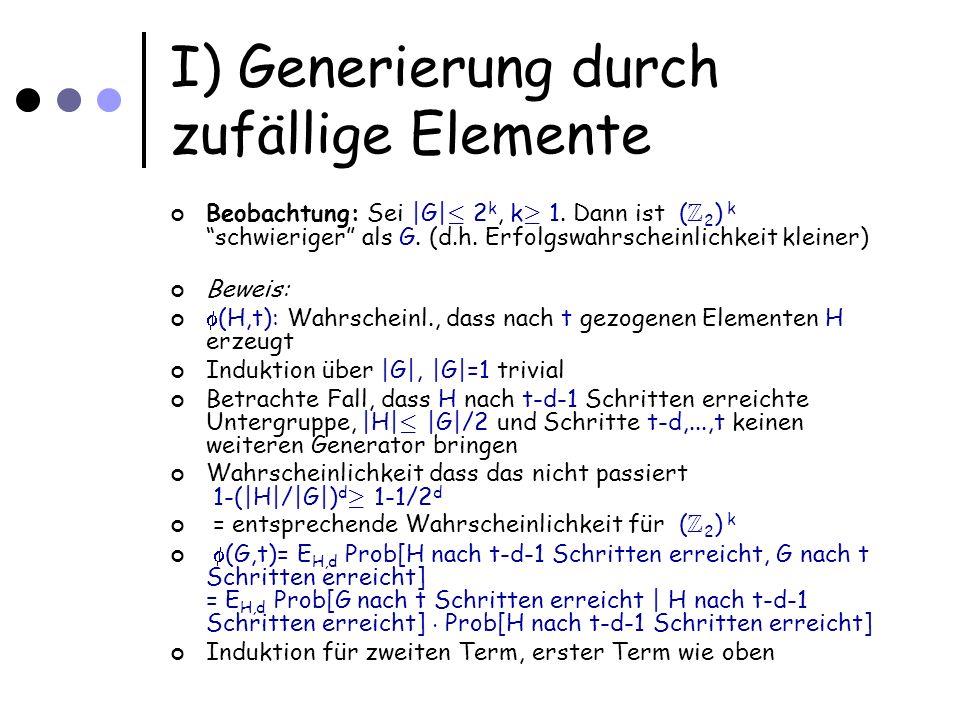 I) Generierung durch zufällige Elemente Beobachtung: Sei |G| · 2 k, k ¸ 1.