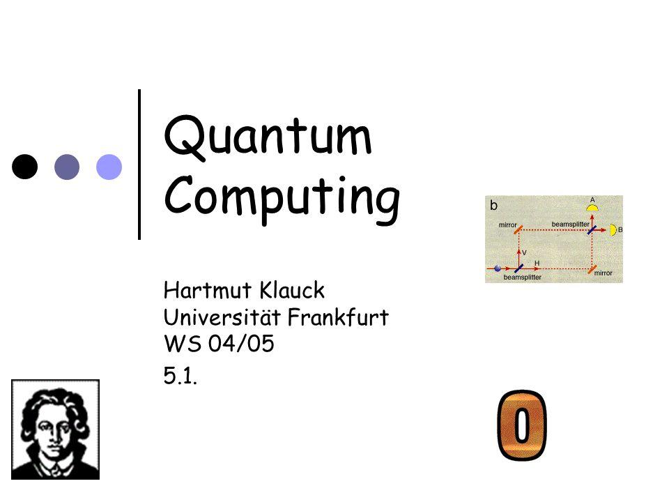 Quantum Computing Hartmut Klauck Universität Frankfurt WS 04/05 5.1.