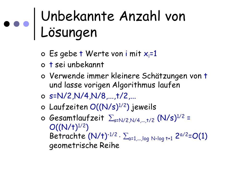 Unbekannte Anzahl von Lösungen Es gebe t Werte von i mit x i =1 t sei unbekannt Verwende immer kleinere Schätzungen von t und lasse vorigen Algorithmus laufen s=N/2,N/4,N/8,...,t/2,...