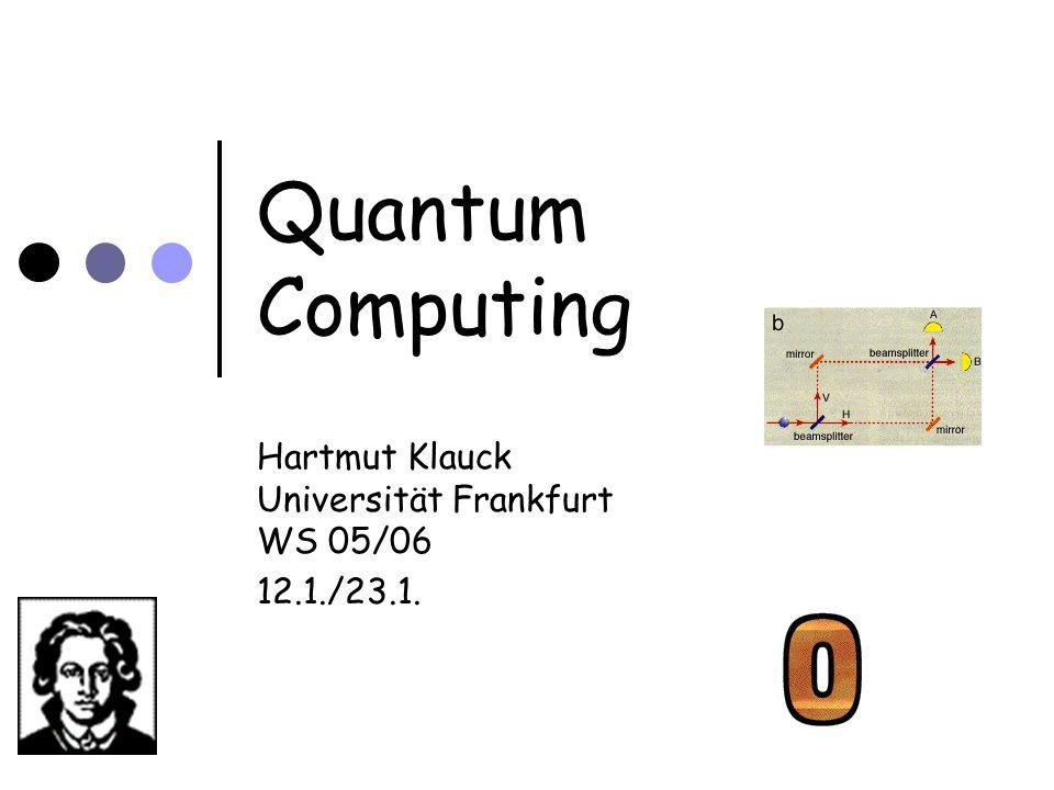 Quantum Computing Hartmut Klauck Universität Frankfurt WS 05/06 12.1./23.1.