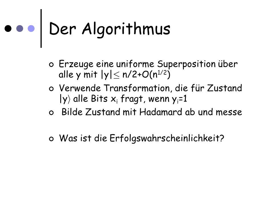 Der Algorithmus Erzeuge eine uniforme Superposition über alle y mit |y| · n/2+O(n 1/2 ) Verwende Transformation, die für Zustand |y i alle Bits x i fr