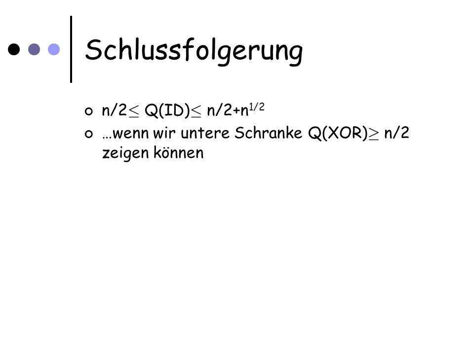 Schlussfolgerung n/2 · Q(ID) · n/2+n 1/2 …wenn wir untere Schranke Q(XOR) ¸ n/2 zeigen können