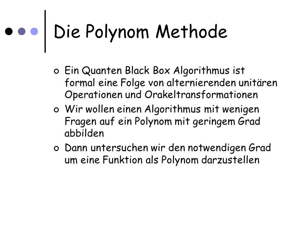 Die Polynom Methode Ein Quanten Black Box Algorithmus ist formal eine Folge von alternierenden unitären Operationen und Orakeltransformationen Wir wol