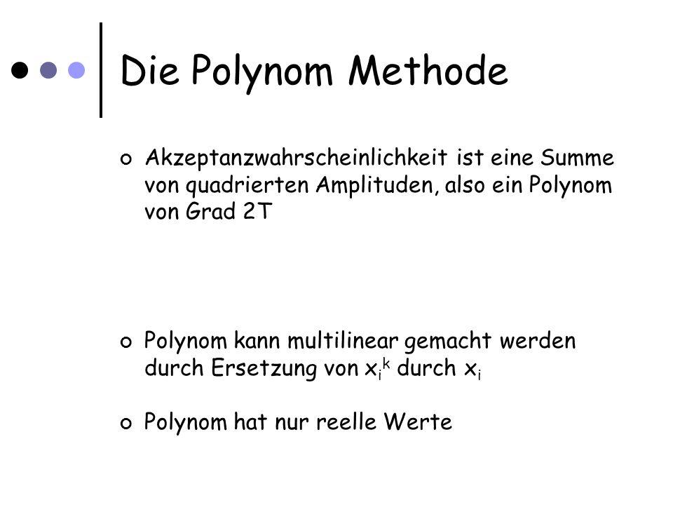 Die Polynom Methode Akzeptanzwahrscheinlichkeit ist eine Summe von quadrierten Amplituden, also ein Polynom von Grad 2T Polynom kann multilinear gemacht werden durch Ersetzung von x i k durch x i Polynom hat nur reelle Werte