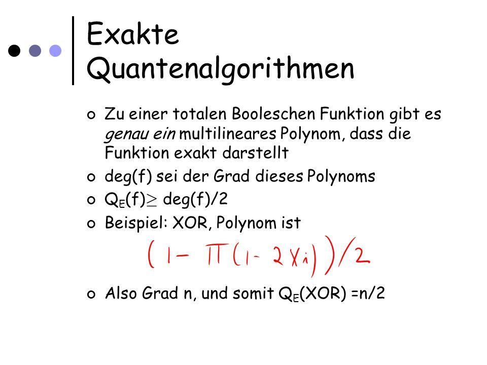 Exakte Quantenalgorithmen Zu einer totalen Booleschen Funktion gibt es genau ein multilineares Polynom, dass die Funktion exakt darstellt deg(f) sei d