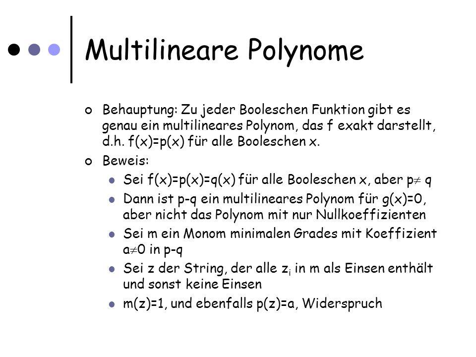 Multilineare Polynome Behauptung: Zu jeder Booleschen Funktion gibt es genau ein multilineares Polynom, das f exakt darstellt, d.h. f(x)=p(x) für alle