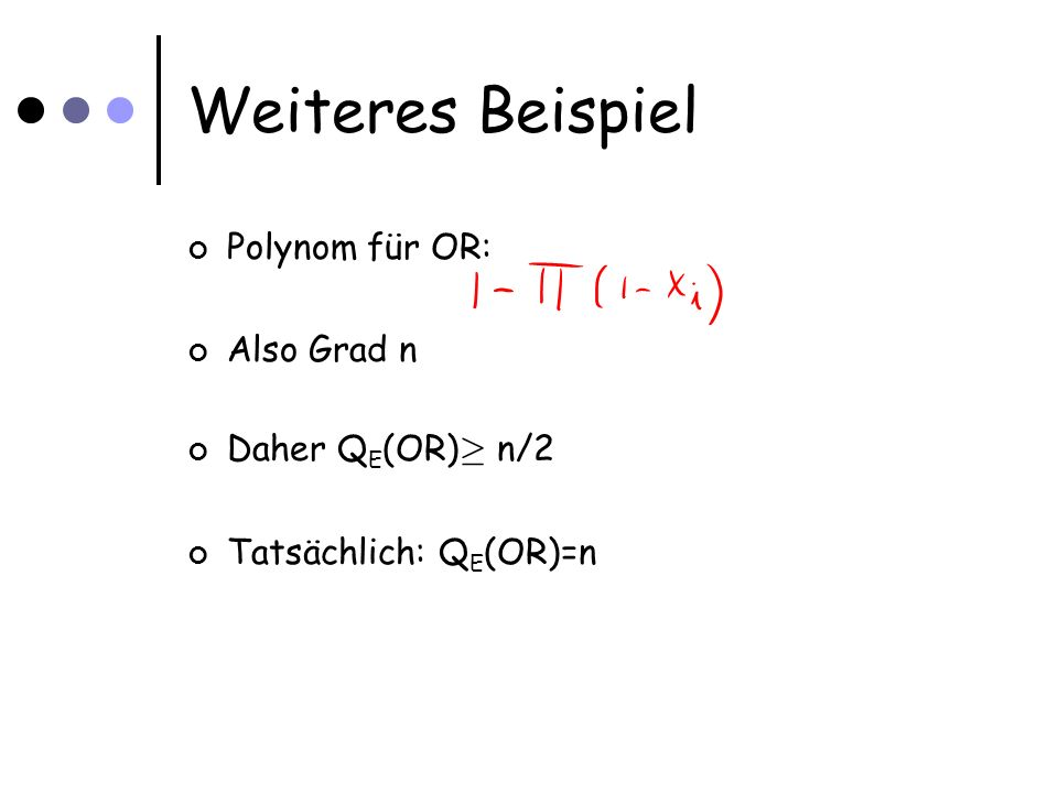 Weiteres Beispiel Polynom für OR: Also Grad n Daher Q E (OR) ¸ n/2 Tatsächlich: Q E (OR)=n
