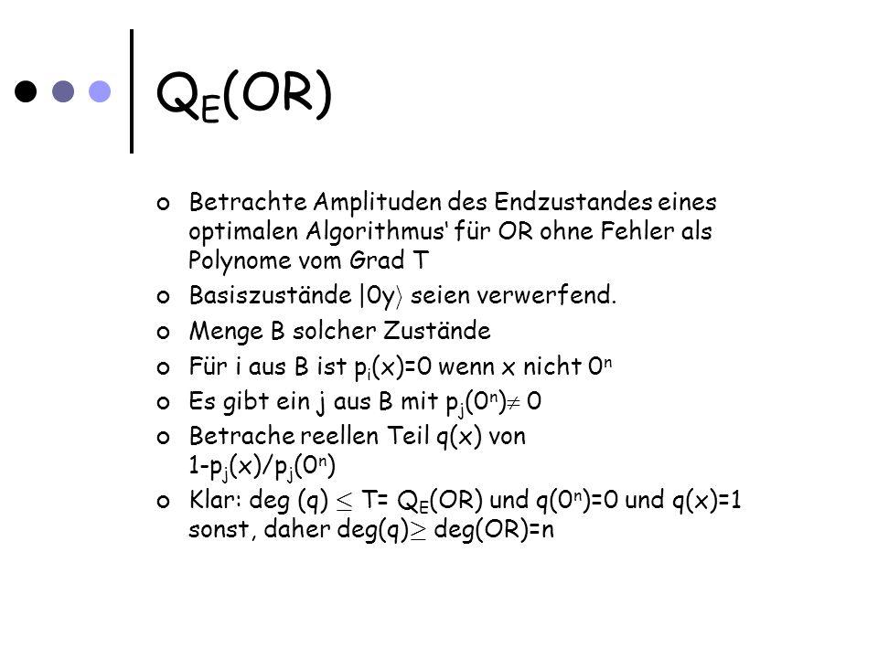 Q E (OR) Betrachte Amplituden des Endzustandes eines optimalen Algorithmus für OR ohne Fehler als Polynome vom Grad T Basiszustände |0y i seien verwer