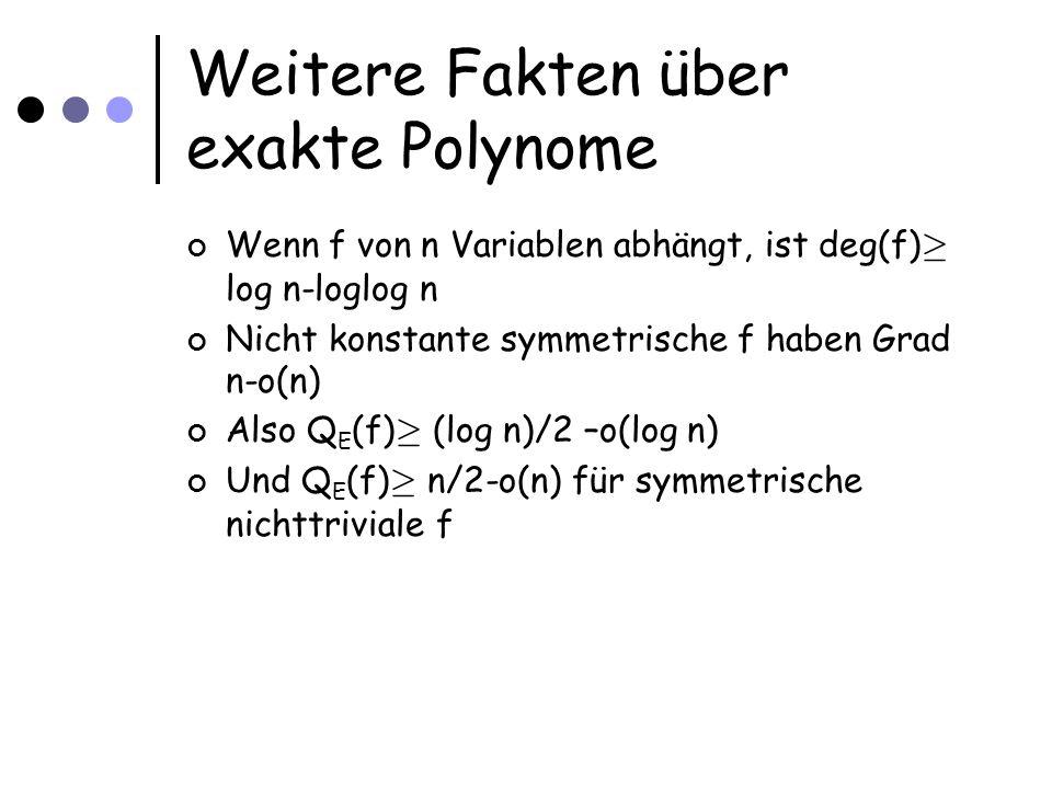 Weitere Fakten über exakte Polynome Wenn f von n Variablen abhängt, ist deg(f) ¸ log n-loglog n Nicht konstante symmetrische f haben Grad n-o(n) Also Q E (f) ¸ (log n)/2 –o(log n) Und Q E (f) ¸ n/2-o(n) für symmetrische nichttriviale f
