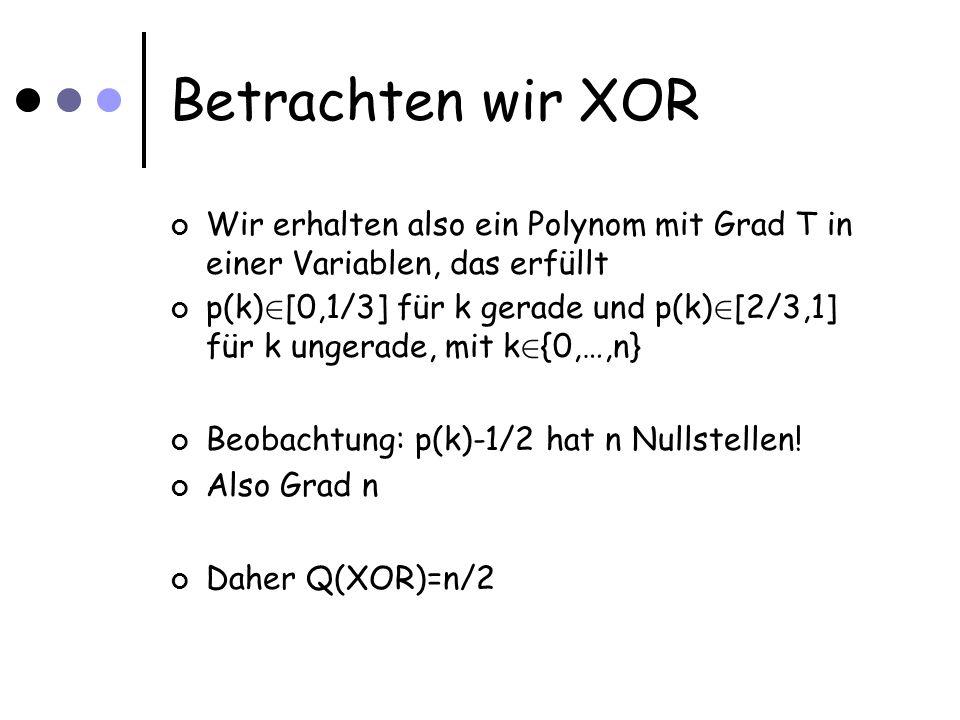 Betrachten wir XOR Wir erhalten also ein Polynom mit Grad T in einer Variablen, das erfüllt p(k) 2 [0,1/3] für k gerade und p(k) 2 [2/3,1] für k unger